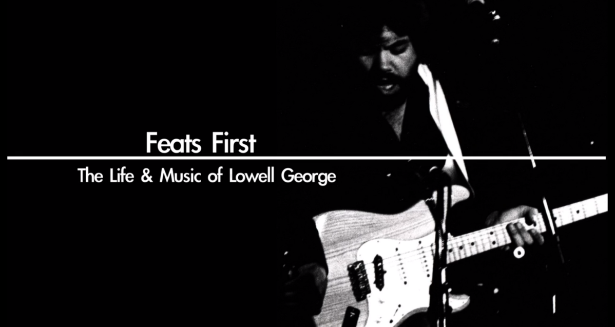Feats First: The Life and Music of Lowell George (2015, dir. Eliot Riddle)