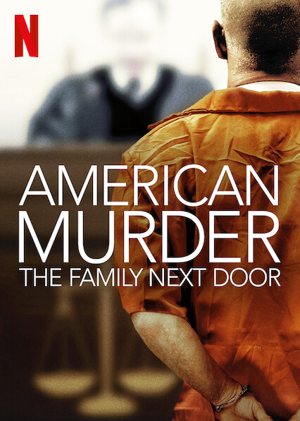 American Murder: The Family Next Door (2020, dir. Jenny Popplewell)