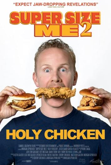 Super Size Me 2: Holy Chicken!  (2017, dir. Morgan Spurlock)
